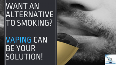 WANT AN ALTERNATIVE TO SMOKING? VAPING CAN BE YOUR SOLUTION!