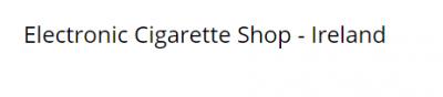 E Cigarette - E Cig - E Liquid Vape Shop Ireland