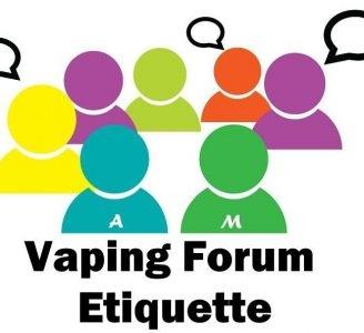 Vaping Forum Etiquette!