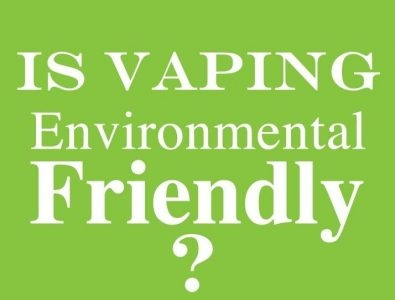 Is Vaping Environmentally Friendly?