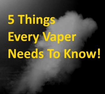 5 Things Every Vaper Needs To Know!